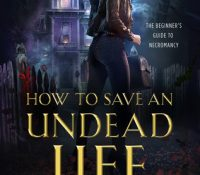 Review: How to Save an Undead Life by Hailey Edwards