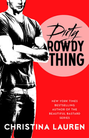 Book cover of Dirty Rowdy Thing by Christina Lauren