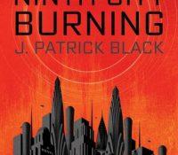 Review: Ninth City Burning by J. Patrick Black