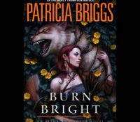 Listen Up! #Audiobook Review: Burn Bright by Patricia Briggs