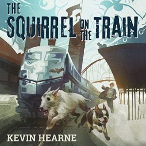 Audiobook cover of The Squirrel on the Train by Kevin Hearne