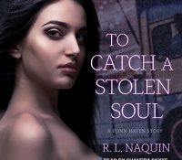 Listen Up! #Audiobook Review: To Catch a Stolen Soul by R.L. Naquin
