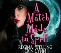 Listen Up! #Audiobook Review: A Match Made in Spell by ReGina Welling and Erin Lynn