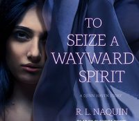 Listen Up! #Audiobook Review: To Seize a Wayward Spirit by R.L. Naquin