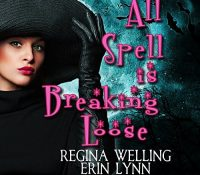 Listen Up! #Audiobook Review: All Spell is Breaking Loose by ReGina Welling & Erin Lynn