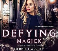 Listen Up! #Audiobook Review: Defying Magick by Debbie Cassidy