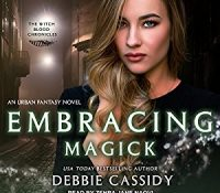 Listen Up! #Audiobook Review: Embracing Magick by Debbie Cassidy