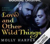 Listen Up! #Audiobook Review: Love and Other Wild Things by Molly Harper