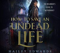 Listen Up! #Audiobook Review: How to Save an Undead Life by Hailey Edwards