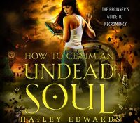 Listen Up! #Audibook Review: How to Claim an Undead Soul by Hailey Edwards