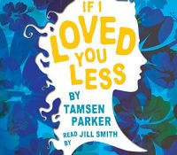 Listen Up! #Audiobook Review: If I Loved You Less by Tamsen Parker