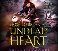 Listen Up! #Audiobook Review: How to Break an Undead Heart by Hailey Edwards