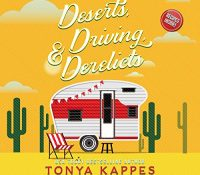 Listen Up! #Audiobook Review: Deserts, Driving, & Derelicts by Tonya Kappes