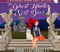 Listen Up! #Audiobook Review: The Ghost Hunter Next Door by Danielle Garrett