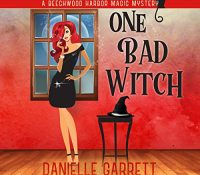 Listen Up! #Audiobook Review: One Bad Witch by Danielle Garrett