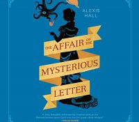 Listen Up! #Audiobook Review: The Affair of the Mysterious Letter by Alexis Hall