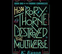 Listen Up! #Audiobook Review: How Rory Thorne Destroyed the Multiverse by K. Eason