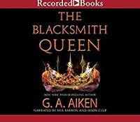 Listen Up! #Audiobook Review: The Blacksmith Queen by: G. A. Aiken