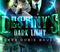 Book Spotlight: Destiny's Dark Light by Sara Dobie Bauer