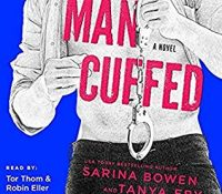 Listen Up! #Audiobook Review: Man Cuffed by Sarina Bowen and Tanya Eby