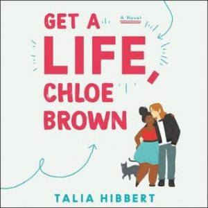 audiobook cover of Get a Life, Chloe Brown by Talia Hibbert