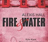 Review: Fire & Water by Alexis Hall