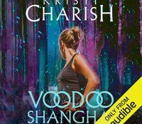 Listen Up! #Audiobook Review: Voodoo Shanghai by Kristi Charish