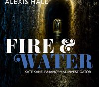 Listen Up! Audiobook Review: Fire & Water by Alexis Hall