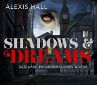 Listen Up! Audiobook Review: Shadows & Dreams by Alexis Hall