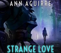 Listen Up! #Audiobook Review: Strange Love by Ann Aguirre