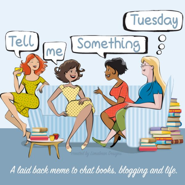"four women sitting on a couch with the words ""Tell Me Something Tuesday"" and ""A laid back meme to chat about books, blogging and life"""