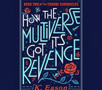 Listen Up! #Audiobook Review: How the Multiverse Got Its Revenge by K. Eason