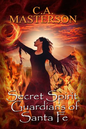 Book Cover: Secret Spirit Guardians of Santa Fe by C.A. Masterson