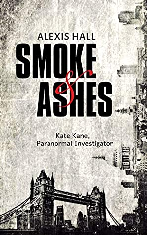 Book cover of Smoke & Ashes by Alexis Hall
