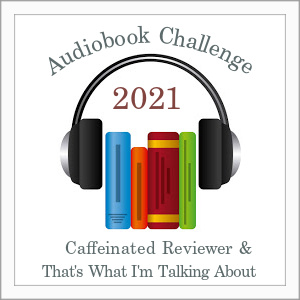 graphic with books and headphones. Text reads: Audiobook Challenge 2021, Caffeinated Reviewer & That's What I'm Talking About