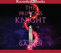 Listen Up! #Audiobook Review: The Princess Knight by G.A. Aiken