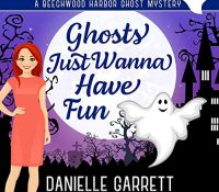 Listen Up! Audiobook Review: Ghosts Just Wanna Have Fun by Danielle Garrett