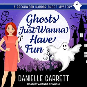 Audiobook cover: Ghosts Just Wanna Have Fun by Danielle Garrett