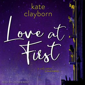 Audiobook cover of LOVE AT FIRST by Kate Clayborn