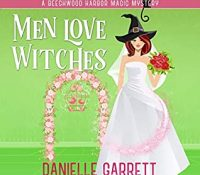 Listen Up! Audiobook Review: Men Love Witches by Danielle Garrett