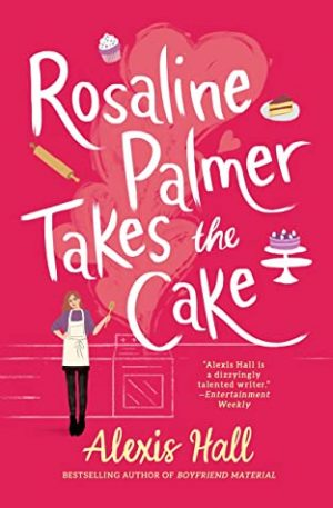 book cover of Rosaline Palmer Takes The Cake by Alexis Hall