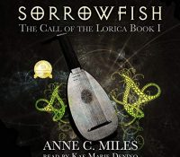 Listen Up! #Audiobook Review: Sorrowfish by Anne C. Miles