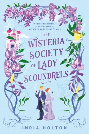 book cover of The Wisteria Society of Lady Scoundrels by India Holton