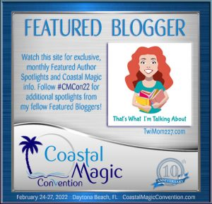 FEATURED BLOGGER. Watch this site for exclusive, monthly Feature Author Spotlights and Coastal Magic info. Follow #CMCon22 for additional spotlights from my fellow Featured Bloggers. Coastal Magic Convention February 24-27, 2022 Dayton Beach, FL