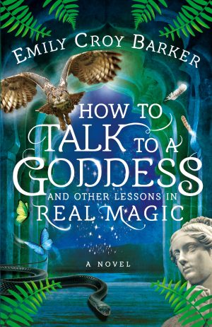 book cover of How to Talk to a Goddess and Other Lessons in Real Magic by Emily Croy Barker
