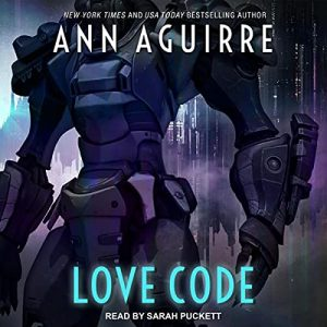 Audiobook cover of Love Code by Ann Aguirre