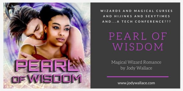 """Text """"Wizards and Magical Curses and Hijinks and Sexytimes... and a Tech Conference???"""" """"Pearl of Wisdom"""" """"Magical Wizard Romance by Jody Wallace"""" """"www.jodywallace.com"""""""