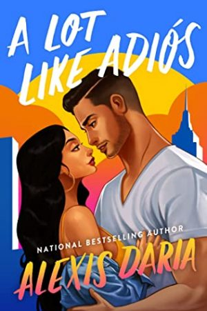 Book Cover of A Lot Like Adiós by Alexis Daria