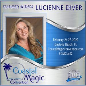 "Photo of author Lucienne Diver with text ""featured author"" ""Coastal Magic Conference"" ""February 24-27, 2022; Daytona Beach, FL; coastalmagicconvention.com; #CMCon22"""